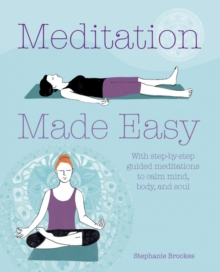 Meditation Made Easy : With step-by-step guided meditations to calm mind, body, and soul, Paperback Book