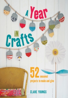 A Year in Crafts : 52 Seasonal Projects to Make and Give, Spiral bound Book