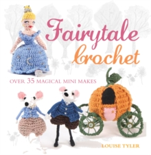 Fairytale Crochet : Over 35 Magical Mini Makes, Paperback Book