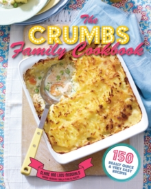 The Crumbs Family Cookbook : 150 Really Quick and Very Easy Recipes, Paperback Book