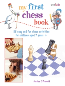 My First Chess Book : 35 Easy and Fun Chess-based Activities for Children Aged 7 Years +, Paperback Book