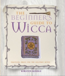The Beginner's Guide to Wicca : Practical magic for the solitary witch, Paperback Book