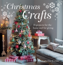 Christmas Crafts : 35 Projects for the Home and for Giving, Paperback Book