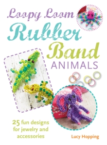 Loopy Loom Rubber Band Animals : 25 Fun Designs for Jewelry and Accessories, Paperback Book