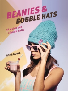 Beanies and Bobble Hats : 36 Quick and Stylish Knits, Paperback Book