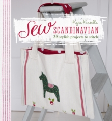 Sew Scandinavian : 35 Stylish Projects to Stitch, Paperback Book