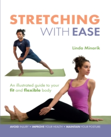 Stretching with Ease : An Illustrated Guide to Your Fit and Flexible Body, Paperback Book