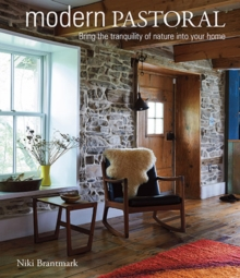 Modern Pastoral : Bring the Tranquility of Nature into Your Home, Hardback Book