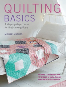 Quilting Basics : A Step-by-Step Course for First-Time Quilters, Paperback Book