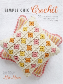 Simple Chic Crochet : 35 Stylish Patterns to Crochet in No Time