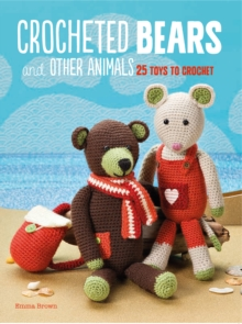 Crocheted Bears and Other Animals : 25 Toys to Crochet, Paperback / softback Book