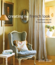 Creating the French Look : Inspirational Ideas and 25 Step-by-Step Projects, Paperback / softback Book
