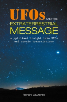 UFOs and the Extraterrestrial Message : A Spiritual Insight into Ufos and Cosmic Transmissions, Paperback / softback Book