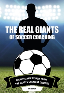 Real Giants of Soccer Coaching : Insights and Wisdom from the Game's Greatest Coaches, Paperback Book
