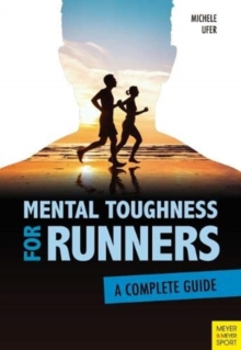 Mental Toughness for Runners : A Complete Guide, Paperback / softback Book
