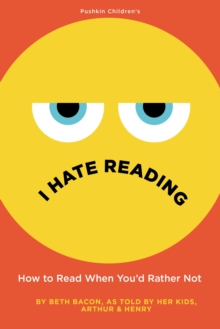 I Hate Reading : How to Read When You'd Rather Not, Hardback Book