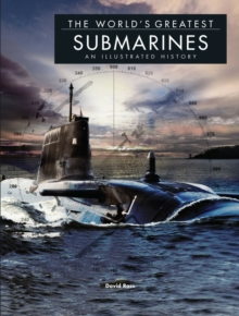 The World's Greatest Submarines : An Illustrated History, Hardback Book