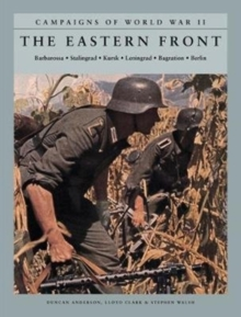 The Eastern Front : Barbarossa: Stalingrad; Kursk; Leningrad; Bagration; Berlin, Paperback / softback Book