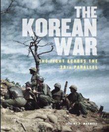 The Korean War : The Fight Across the 38th Parallel, Hardback Book