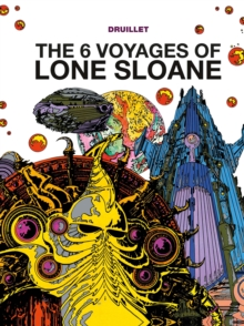 The 6 Voyages Of Lone Sloane : Volume 1, Hardback Book