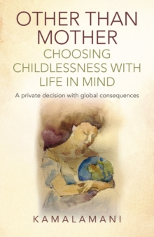Other Than Mother - Choosing Childlessness with Life in Mind : A Private Decision with Global Consequences, Paperback / softback Book
