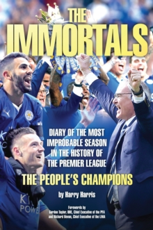 The Immortals : The Story of Leicestercity's Premier League Season 2015/16, Paperback Book