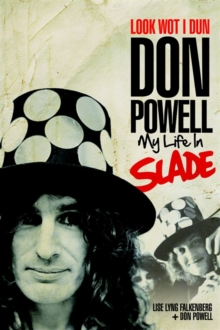 Look Wot I Dun : Don Powell: My Life in Slade, Hardback Book