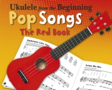 Ukelele from the Beginning Pop Songs (Red Book) : Pop Songs : The Red Book, Paperback Book