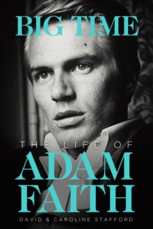 Adam Faith : Big Time, the Life of, Hardback Book