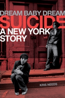 Dream Baby Dream : Suicide: A New York City Story, Hardback Book
