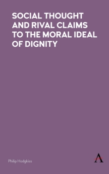 Social Thought and Rival Claims to the Moral Ideal of Dignity, Hardback Book