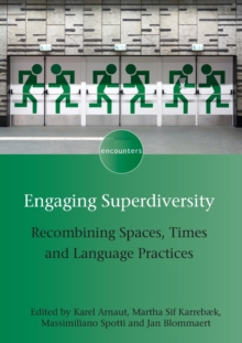 Engaging Superdiversity : Recombining Spaces, Times and Language Practices, Paperback / softback Book