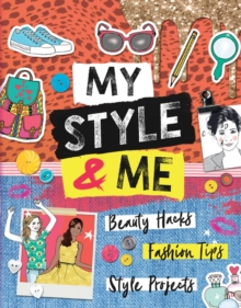 My Style & Me : Beauty Hacks, Fashion Tips, Style Projects, Paperback / softback Book