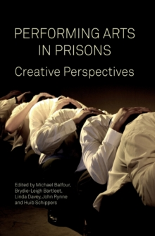 Performing Arts in Prisons : Creative Perspectives, Hardback Book