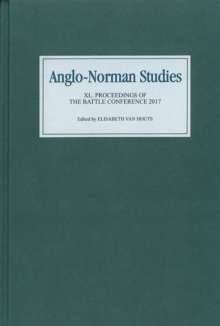 Anglo-Norman Studies XL : Proceedings of the Battle Conference 2017, Hardback Book