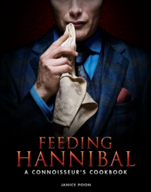 Feeding Hannibal : A Connoisseur's Cookbook, Hardback Book