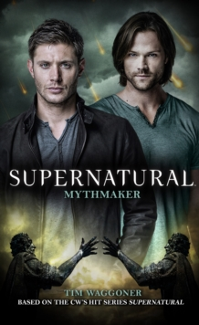Supernatural : Mythmaker, Paperback Book