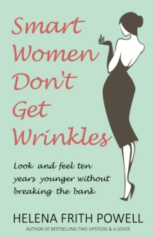 Smart Women Don't Get Wrinkles : Look and Feel Ten Years Younger Without Breaking the Bank, Hardback Book