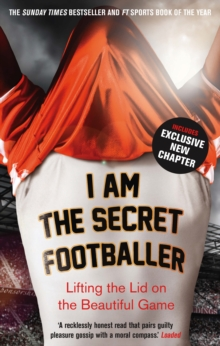 I am the Secret Footballer : Lifting the Lid on the Beautiful Game, Paperback Book