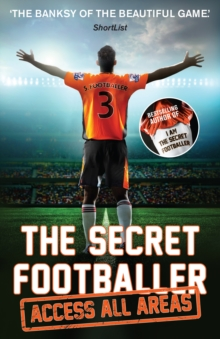 The Secret Footballer: Access All Areas, Paperback Book