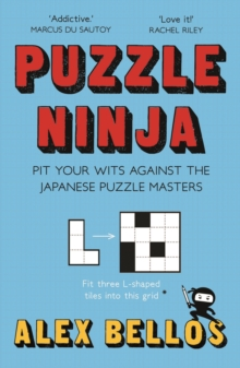 Puzzle Ninja : Pit Your Wits Against The Japanese Puzzle Masters, Paperback Book