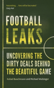 Football Leaks : Uncovering the Dirty Deals Behind the Beautiful Game, Paperback / softback Book