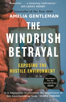 The Windrush Betrayal : Exposing the Hostile Environment, Paperback / softback Book