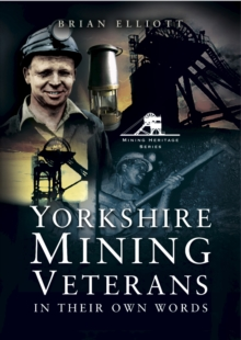 Yorkshire Mining Veterans : In Their Own Words
