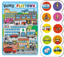 Noisy Playtown : Playtown, Board book Book