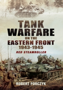 Tank Warfare on the Eastern Front 1943-1945 : Red Steamroller, Hardback Book