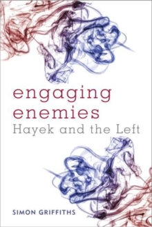 Engaging Enemies : Hayek and the Left