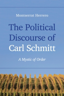 The Political Discourse of Carl Schmitt : A Mystic of Order, Paperback / softback Book