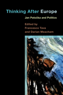 Thinking After Europe : Jan Patocka and Politics, Paperback / softback Book