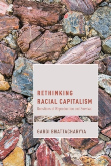 Rethinking Racial Capitalism : Questions of Reproduction and Survival